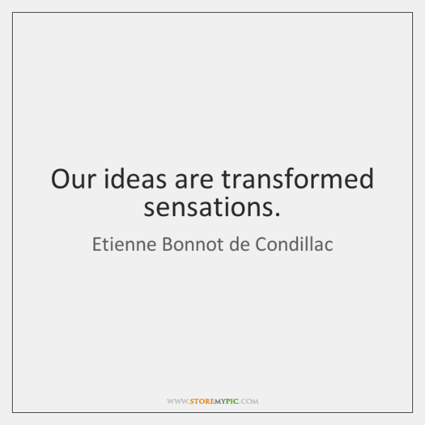 Our ideas are transformed sensations.
