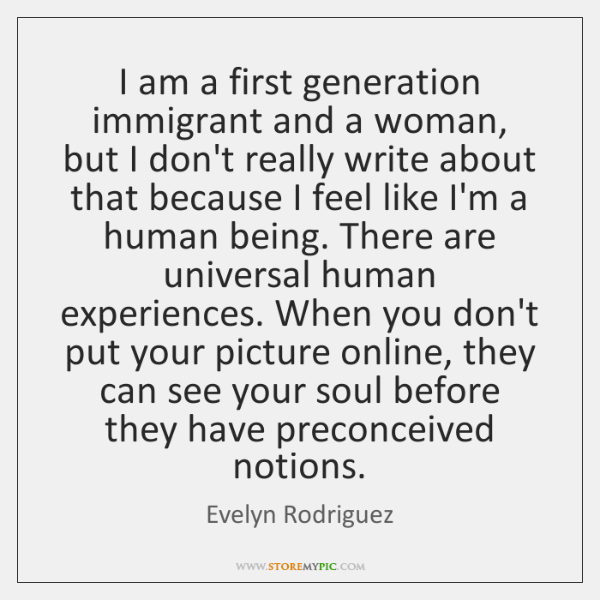 I am a first generation immigrant and a woman, but I don't ...