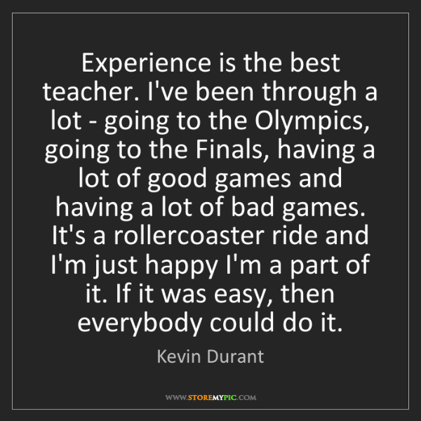 Kevin Durant: Experience is the best teacher. I've been through a lot...