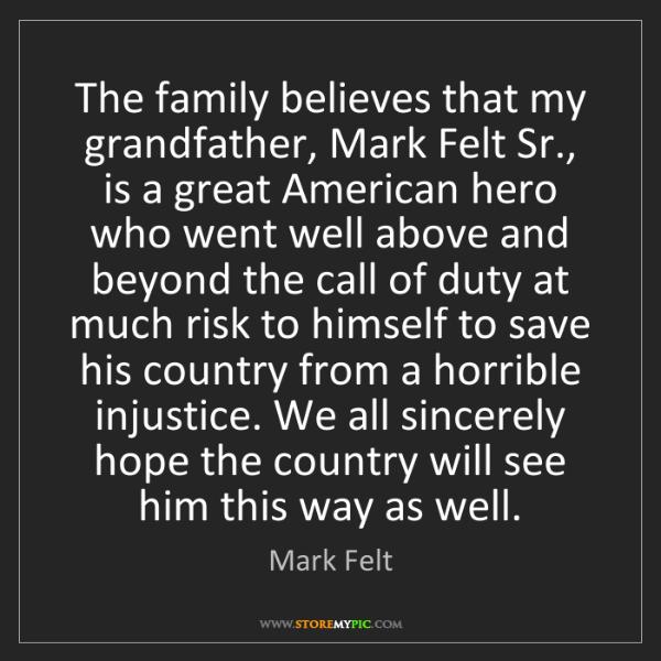 Mark Felt: The family believes that my grandfather, Mark Felt Sr.,...