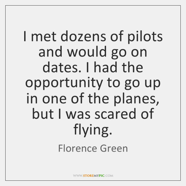 I met dozens of pilots and would go on dates. I had ...