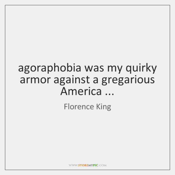 agoraphobia was my quirky armor against a gregarious America ...