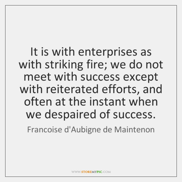 It is with enterprises as with striking fire; we do not meet ...