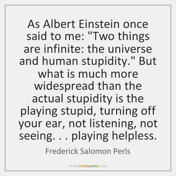 As Albert Einstein once said to me: