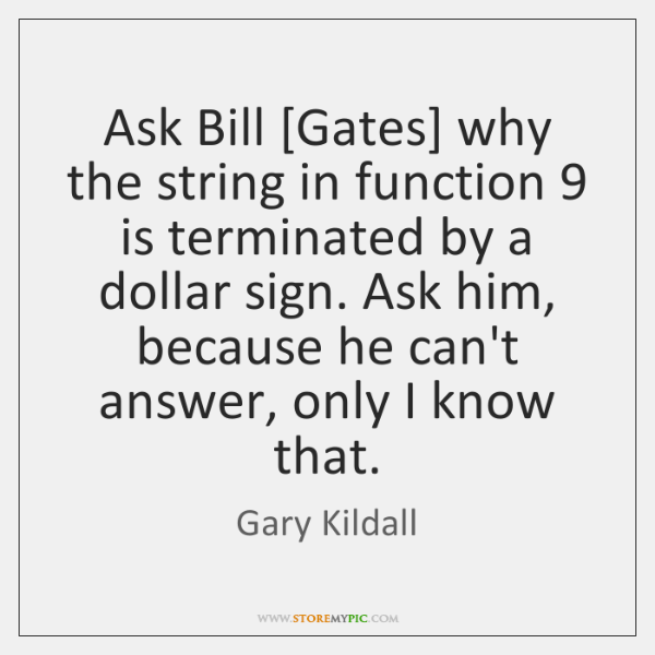 Ask Bill [Gates] why the string in function 9 is terminated by a ...