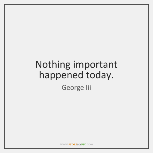 Nothing important happened today.