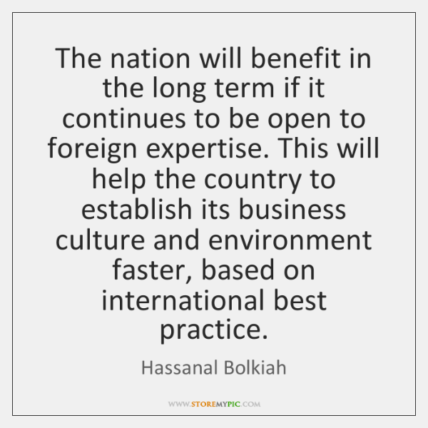 The nation will benefit in the long term if it continues to ...