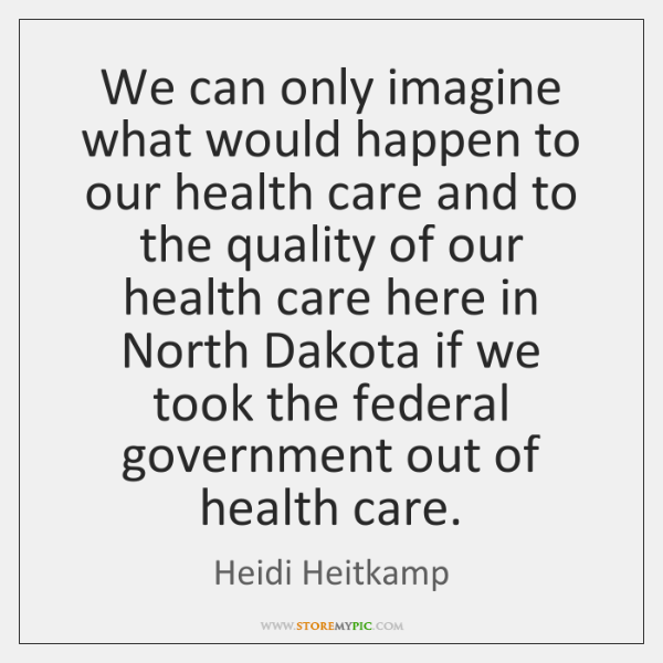 We can only imagine what would happen to our health care and ...