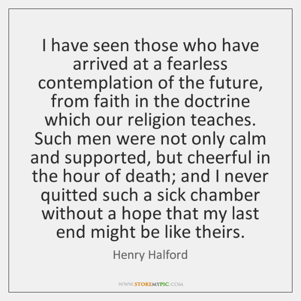 I have seen those who have arrived at a fearless contemplation of ...