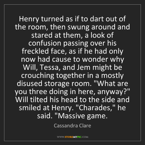 Cassandra Clare: Henry turned as if to dart out of the room, then swung...