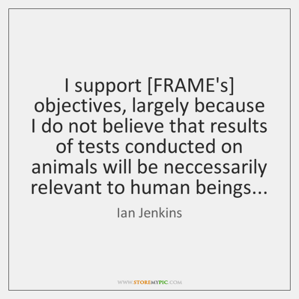 I support [FRAME's] objectives, largely because I do not believe that results ...