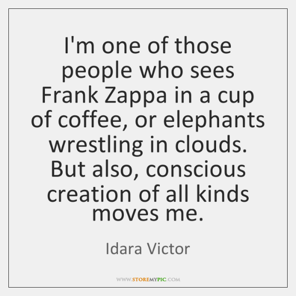 I'm one of those people who sees Frank Zappa in a cup ...