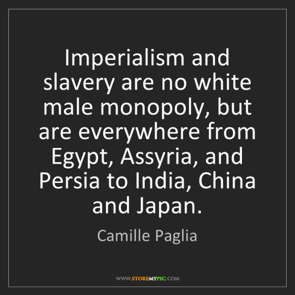 Camille Paglia: Imperialism and slavery are no white male monopoly, but...