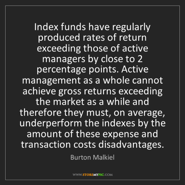 Burton Malkiel: Index funds have regularly produced rates of return exceeding...