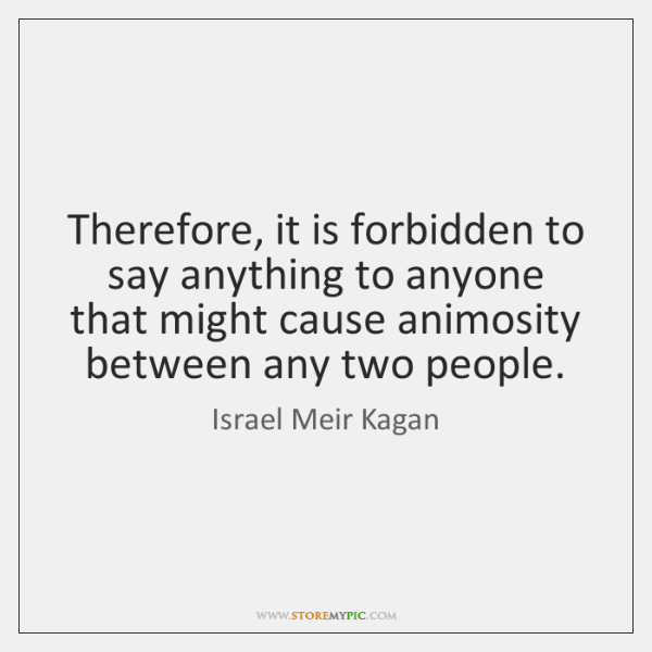 Therefore, it is forbidden to say anything to anyone that might cause ...