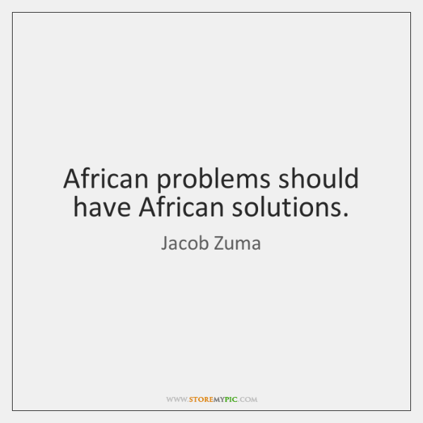 African problems should have African solutions.