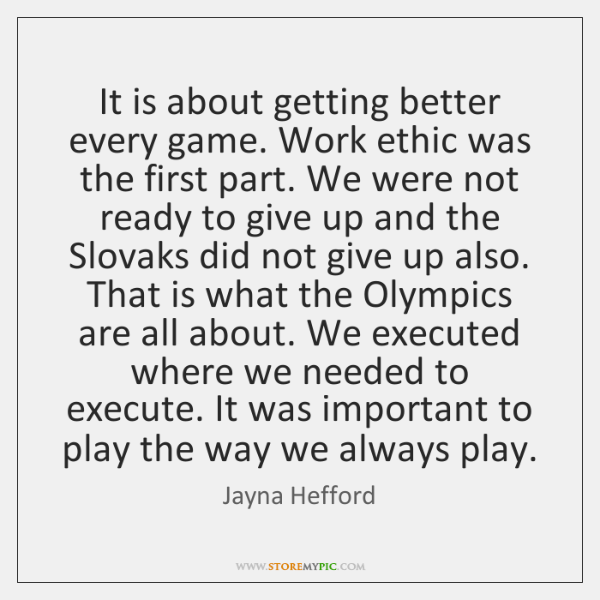 It is about getting better every game. Work ethic was the first ...