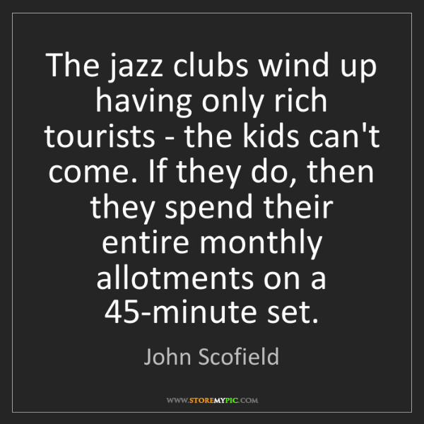 John Scofield: The jazz clubs wind up having only rich tourists - the...