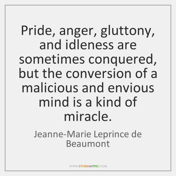 Pride, anger, gluttony, and idleness are sometimes conquered, but the conversion of ...