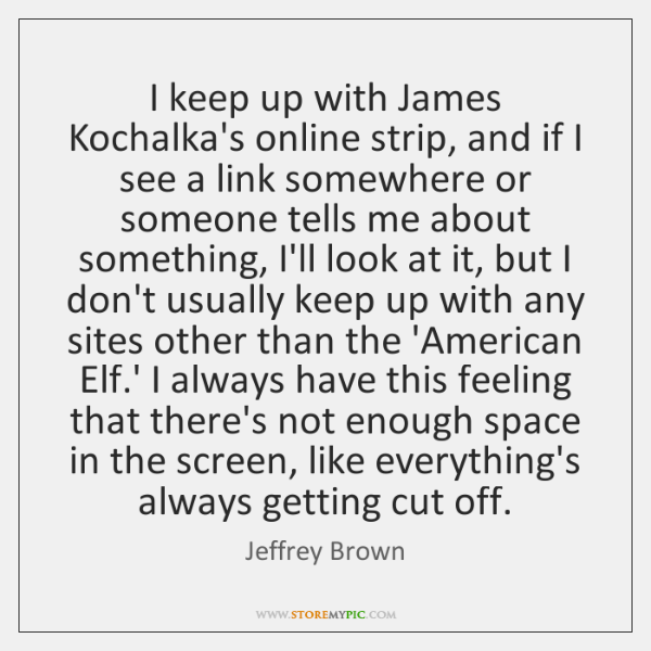 I keep up with James Kochalka's online strip, and if I see ...