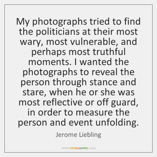 My photographs tried to find the politicians at their most wary, most ...