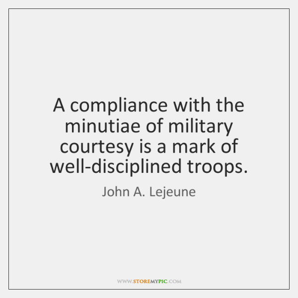 A compliance with the minutiae of military courtesy is a mark of ...