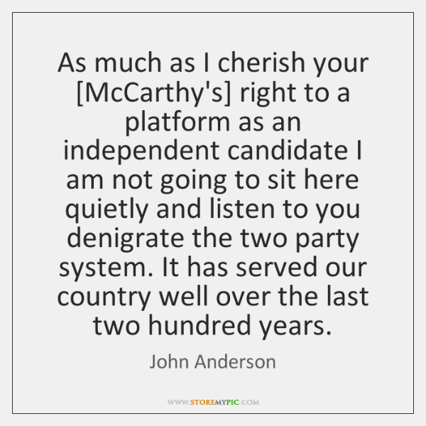 As much as I cherish your [McCarthy's] right to a platform as ...