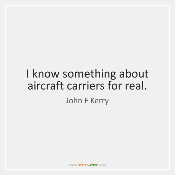 I know something about aircraft carriers for real.