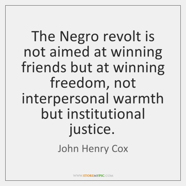 The Negro revolt is not aimed at winning friends but at winning ...