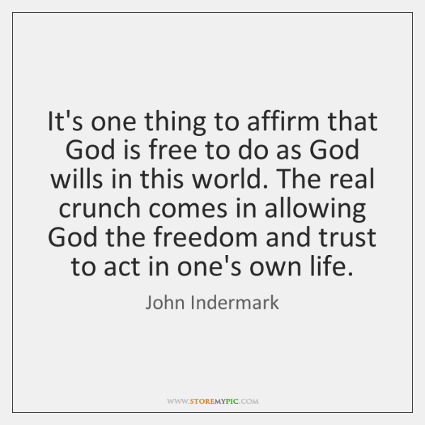 It's one thing to affirm that God is free to do as ...