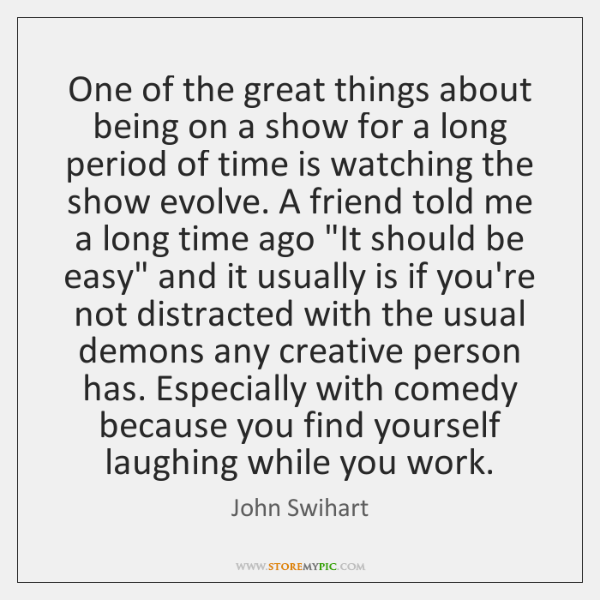 One of the great things about being on a show for a ...