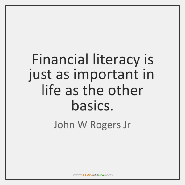 Financial literacy is just as important in life as the other basics.