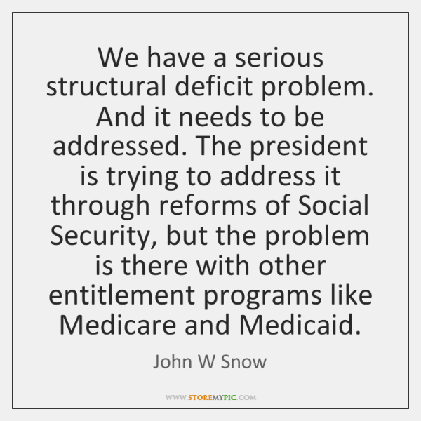 We have a serious structural deficit problem. And it needs to be ...