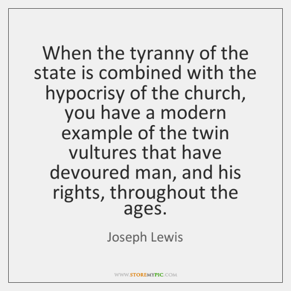 When the tyranny of the state is combined with the hypocrisy of ...