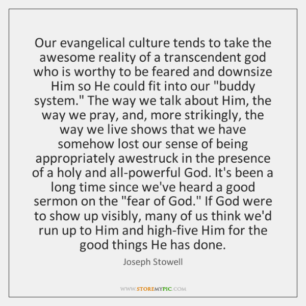 Our evangelical culture tends to take the awesome reality of a transcendent ...