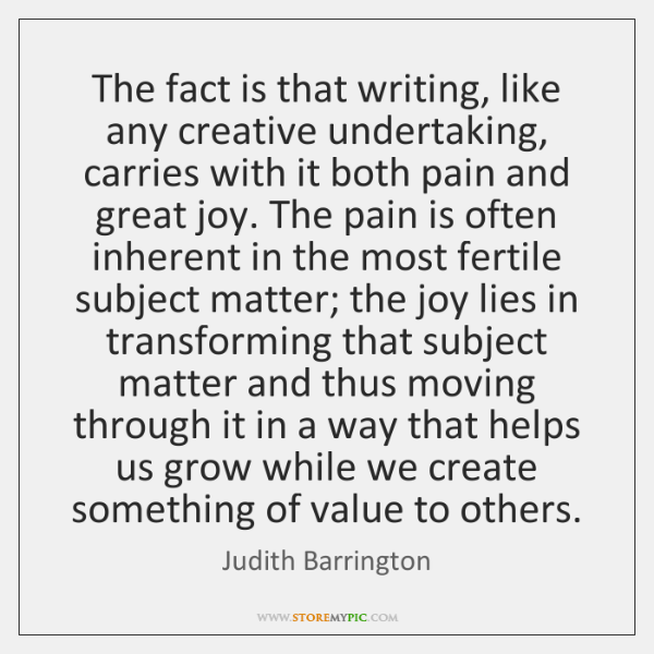 The fact is that writing, like any creative undertaking, carries with it ...