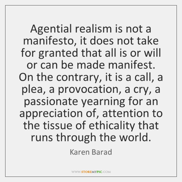 Agential realism is not a manifesto, it does not take for granted ...