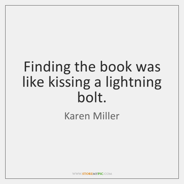 Finding the book was like kissing a lightning bolt.