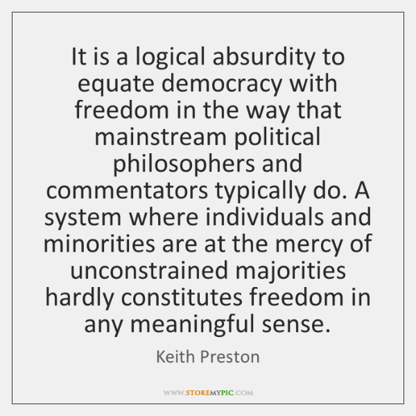 It is a logical absurdity to equate democracy with freedom in the ...