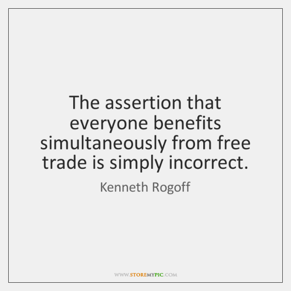 The assertion that everyone benefits simultaneously from free trade is simply incorrect.