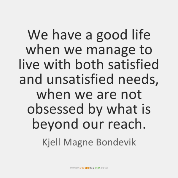 We have a good life when we manage to live with both ...