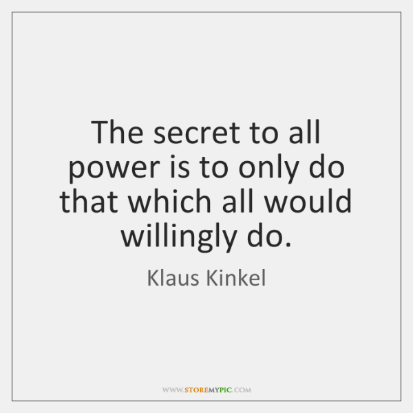 The secret to all power is to only do that which all ...