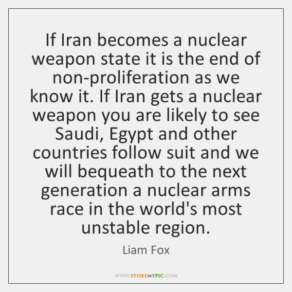 If Iran becomes a nuclear weapon state it is the end of ...