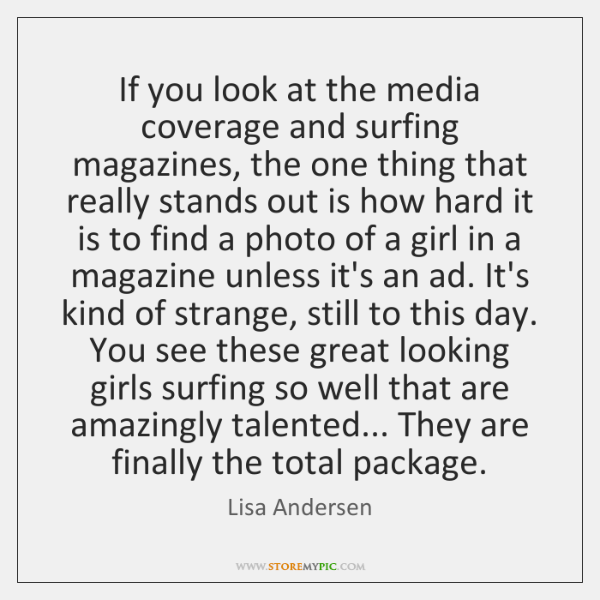 If you look at the media coverage and surfing magazines, the one ...