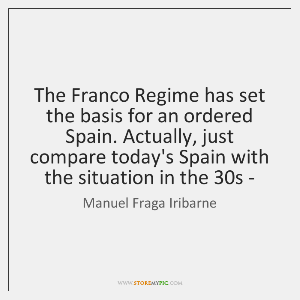 The Franco Regime has set the basis for an ordered Spain. Actually, ...
