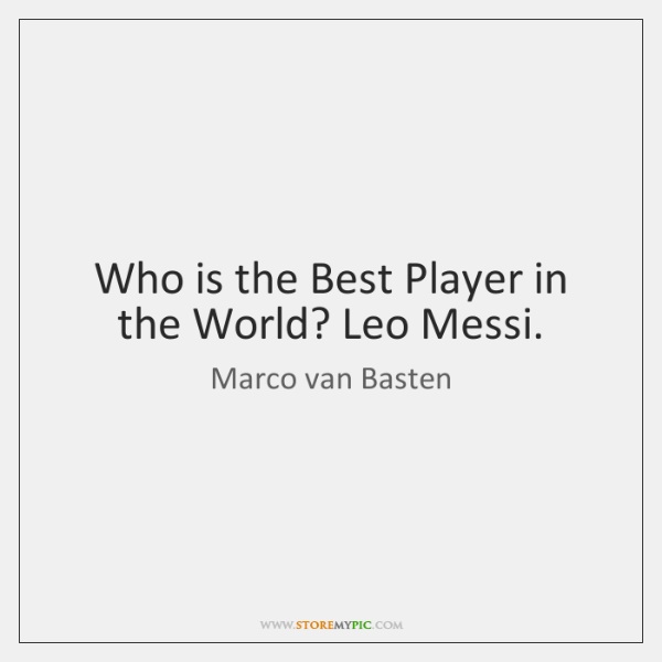 Who is the Best Player in the World? Leo Messi.