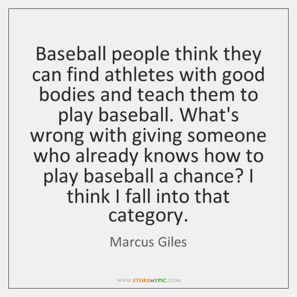 Baseball people think they can find athletes with good bodies and teach ...