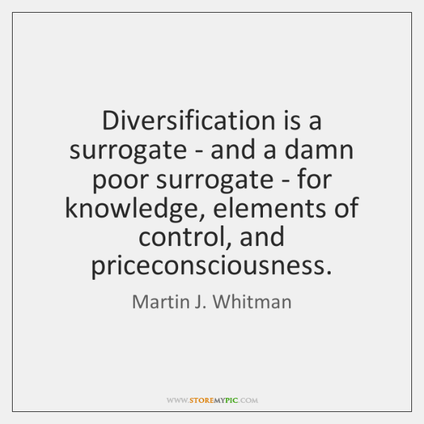 Diversification is a surrogate - and a damn poor surrogate - for ...