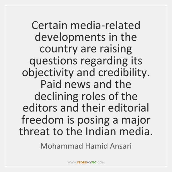 Certain media-related developments in the country are raising questions regarding its objectivity ..