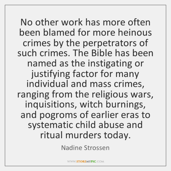 No other work has more often been blamed for more heinous crimes ...